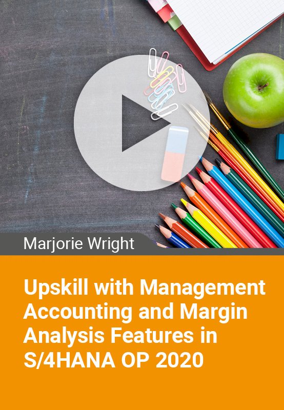 Upskill with Management Accounting and Margin Analysis Features in S/4HANA OP 2020